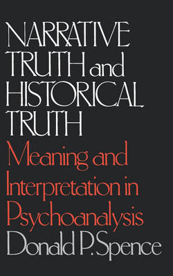 Narrative Truth and Historical Truth: Meaning and Interpretation in Psychoanalysis (Paperback)