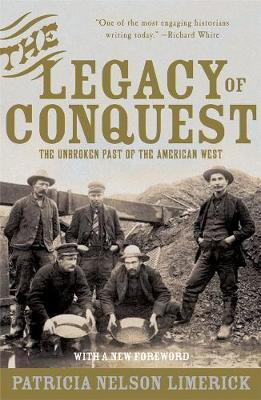 The Legacy of Conquest: The Unbroken Past of the American West (Paperback)