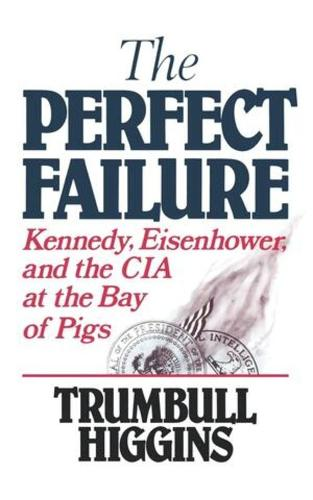 The Perfect Failure: Kennedy, Eisenhower, and the CIA at the Bay of Pigs (Paperback)