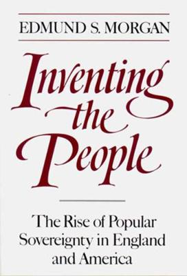 Inventing the People: The Rise of Popular Sovereignty in England and America (Paperback)