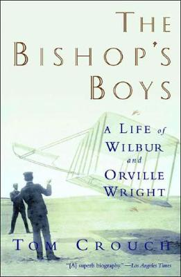 The Bishop's Boys: A Life of Wilbur and Orville Wright (Paperback)