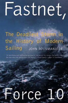 Fastnet, Force 10: The Deadliest Storm in the History of Modern Sailing (Paperback)