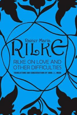 Rilke on Love and Other Difficulties: Translations and Considerations (Paperback)