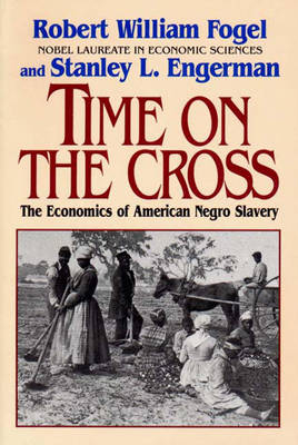 Time on the Cross: The Economics of American Slavery (Paperback)