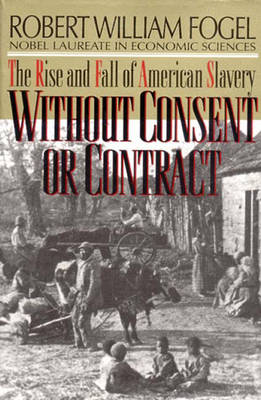 Without Consent or Contract: The Rise and Fall of American Slavery (Paperback)