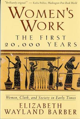 Women's Work: The First 20,000 Years Women, Cloth, and Society in Early Times (Paperback)