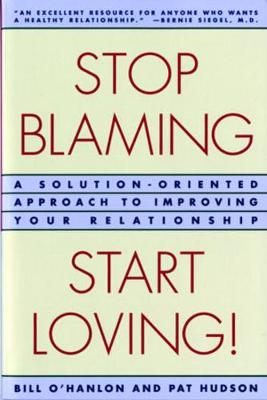 Stop Blaming, Start Loving!: A Solution-Oriented Approach to Improving Your Relationship (Paperback)