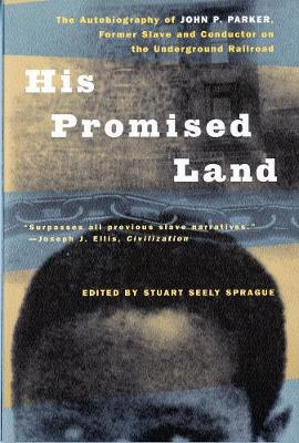 His Promised Land: The Autobiography of John P. Parker, Former Slave and Conductor on the Underground Railroad (Paperback)