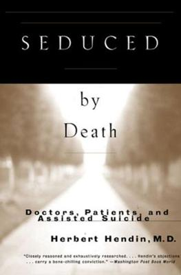 Seduced by Death: Doctors, Patients, and Assisted Suicide (Paperback)