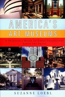 America's Art Museums: A Traveler's Guide to Great Collections Large and Small (Paperback)