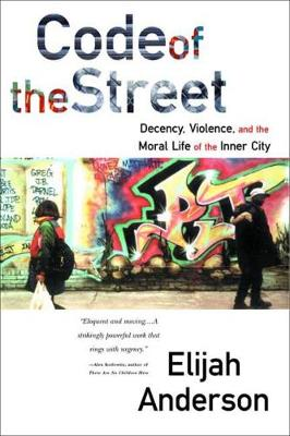 Code of the Street: Decency, Violence, and the Moral Life of the Inner City (Paperback)