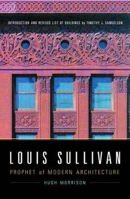 Louis Sullivan: Prophet of Modern Architecture (Paperback)