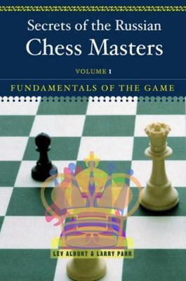 Secrets of the Russian Chess Masters: Fundamentals of the Game (Paperback)