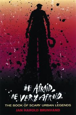 Be Afraid, Be Very Afraid: The Book of Scary Urban Legends (Paperback)