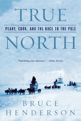 True North: Peary, Cook, and the Race to the Pole (Paperback)