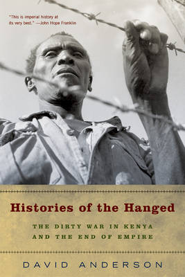 Histories of the Hanged: The Dirty War in Kenya and the End of Empire (Paperback)