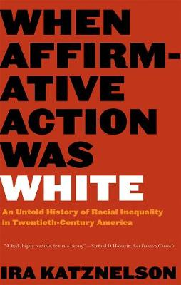 When Affirmative Action Was White: An Untold History of Racial Inequality in Twentieth-Century America (Paperback)