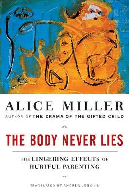 The Body Never Lies: The Lingering Effects of Hurtful Parenting (Paperback)