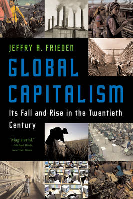 Global Capitalism: Its Fall and Rise in the Twentieth Century (Paperback)