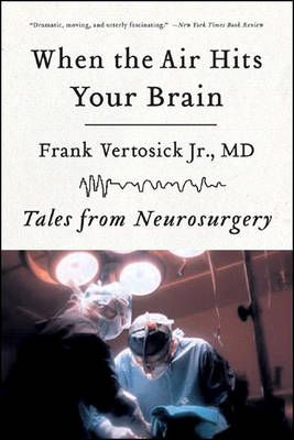 When the Air Hits Your Brain: Tales from Neurosurgery (Paperback)