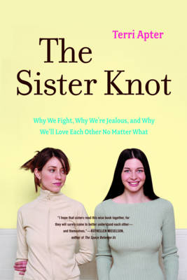 The Sister Knot: Why We Fight, Why We're Jealous, and Why We'll Love Each Other No Matter What (Paperback)