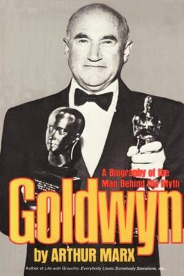 Goldwyn: A Biography of the Man Behind the Myth (Paperback)
