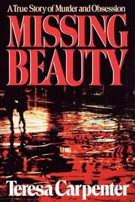 Missing Beauty: A True Story of Murder and Obsession (Paperback)