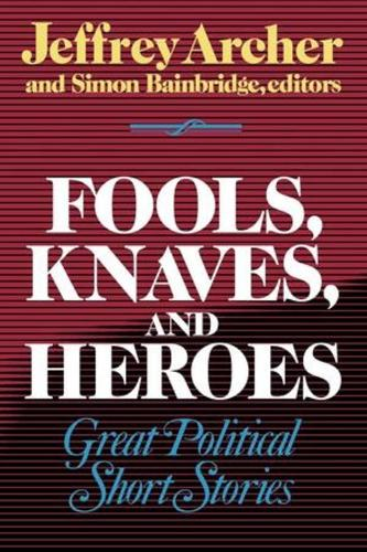 Fools, Knaves and Heroes: Great Political Short Stories (Paperback)