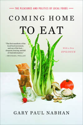 Coming Home to Eat: The Pleasures and Politics of Local Food (Paperback)