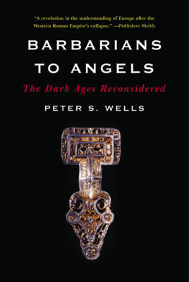 Barbarians to Angels: The Dark Ages Reconsidered (Paperback)