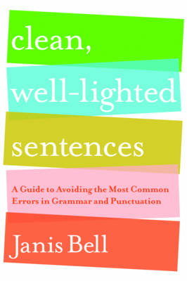 Clean, Well-Lighted Sentences: A Guide to Avoiding the Most Common Errors in Grammar and Punctuation (Paperback)