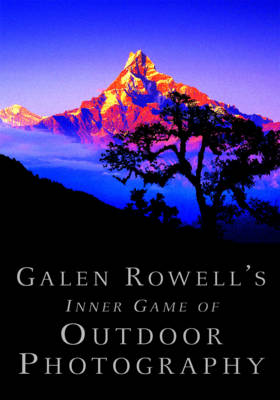 Galen Rowell's Inner Game of Outdoor Photography (Paperback)