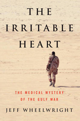 The Irritable Heart: The Medical Mystery of the Gulf War (Paperback)