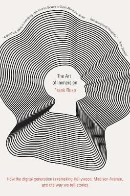 The Art of Immersion: How the Digital Generation Is Remaking Hollywood, Madison Avenue, and the Way We Tell Stories (Paperback)