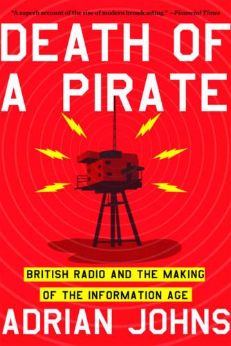 Death of a Pirate: British Radio and the Making of the Information Age (Paperback)