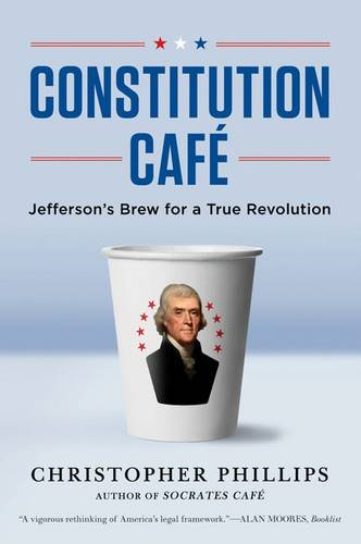 Constitution Cafe: Jefferson's Brew for a True Revolution (Paperback)