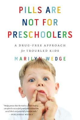 Pills Are Not for Preschoolers: A Drug-Free Approach for Troubled Kids (Paperback)