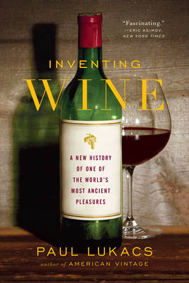Inventing Wine: A New History of One of the World's Most Ancient Pleasures (Paperback)