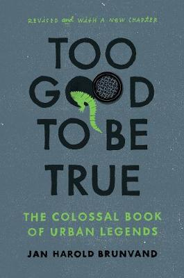 Too Good To Be True: The Colossal Book of Urban Legends (Paperback)