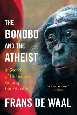 The Bonobo and the Atheist: In Search of Humanism Among the Primates (Paperback)