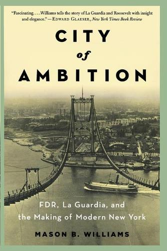 City of Ambition: FDR, LaGuardia, and the Making of Modern New York (Paperback)