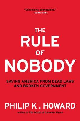 The Rule of Nobody: Saving America from Dead Laws and Broken Government (Paperback)