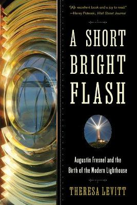 A Short Bright Flash: Augustin Fresnel and the Birth of the Modern Lighthouse (Paperback)