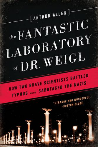 The Fantastic Laboratory of Dr. Weigl: How Two Brave Scientists Battled Typhus and Sabotaged the Nazis (Paperback)