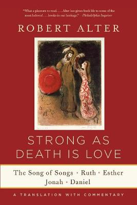 Strong As Death Is Love: The Song of Songs, Ruth, Esther, Jonah, and Daniel, A Translation with Commentary (Paperback)