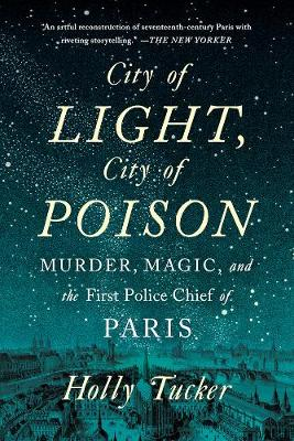 City of Light, City of Poison: Murder, Magic, and the First Police Chief of Paris (Paperback)