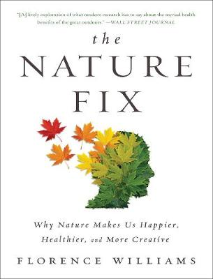 The Nature Fix: Why Nature Makes Us Happier, Healthier, and More Creative (Paperback)
