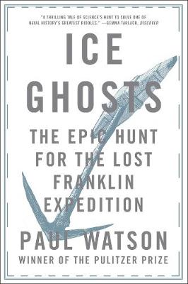 Ice Ghosts: The Epic Hunt for the Lost Franklin Expedition (Paperback)