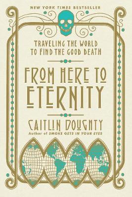 From Here to Eternity: Traveling the World to Find the Good Death (Paperback)