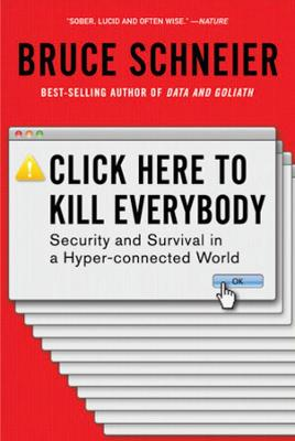 Click Here to Kill Everybody: Security and Survival in a Hyper-connected World (Paperback)